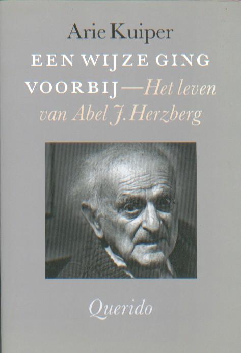 Kuiper, Arie - Een wijze ging voorbij. Het leven van Abel J. Herzberg.