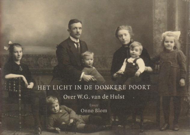 BLOM, ONNO - Het licht in de donkere poort. Over W.G. van der Hulst.