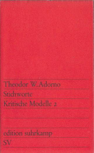 ADORNO, THEODOR W. - Stichworte. Kritische Modelle 2  (edition Suhrkamp).